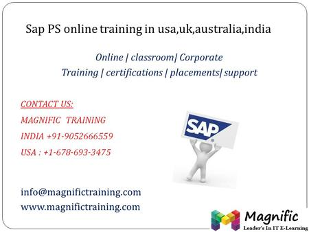 Sap PS online training in usa,uk,australia,india Online | classroom| Corporate Training | certifications | placements| support CONTACT US: MAGNIFIC TRAINING.