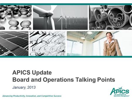APICS Update Board and Operations Talking Points January, 2013.