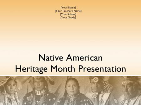 Native American Heritage Month Presentation [Your Name] [Your Teacher's Name] [Your School] [Your Grade]