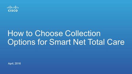 April, 2016 How to Choose Collection Options for Smart Net Total Care.