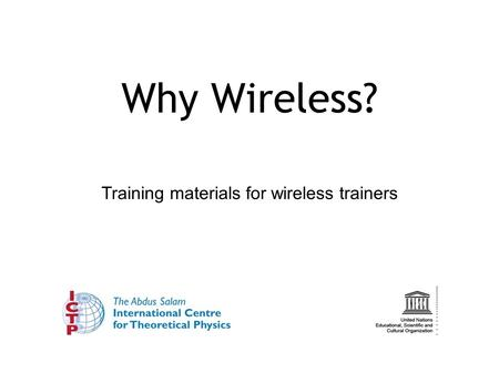 Training materials for wireless trainers Why Wireless?