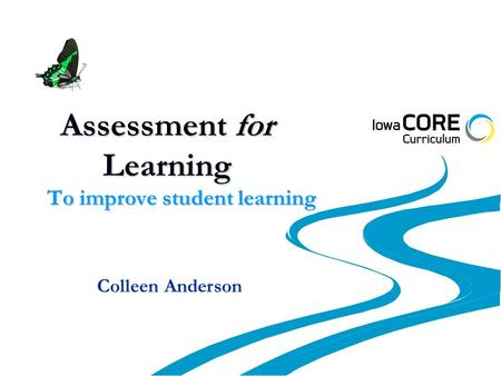 Assessment for Learning To improve student learning Colleen Anderson.