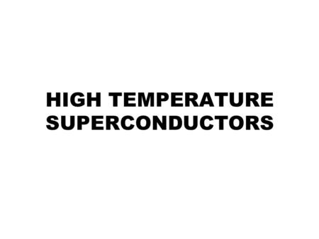 HIGH TEMPERATURE SUPERCONDUCTORS. INTRODUCTION Superconducitivity Beginning of HTS.