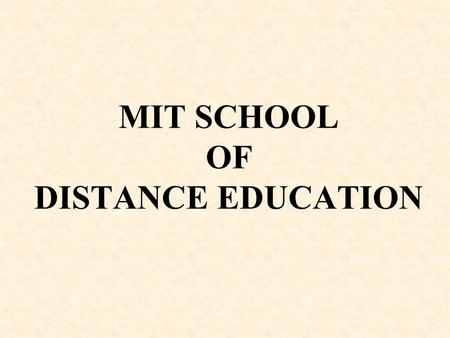 MIT SCHOOL OF DISTANCE EDUCATION. Advantages of Distance Education over Traditional Education Modern approach of learning Entails limited infrastructure.