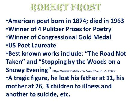 American poet born in 1874; died in 1963 Winner of 4 Pulitzer Prizes for Poetry Winner of Congressional Gold Medal US Poet Laureate Best known works include: