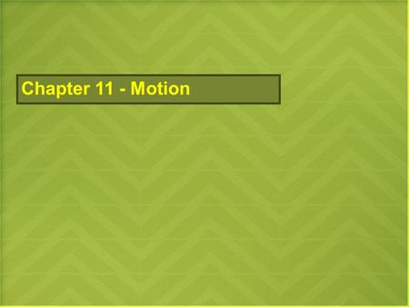Chapter 11 - Motion. Physics – The science that studies the relationship between matter and energy. 5 major areas of study in Physics: Mechanics Electricity.