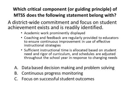 Which critical component (or guiding principle) of MTSS does the following statement belong with? A district-wide commitment and focus on student achievement.