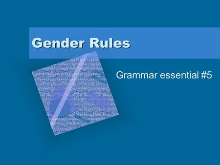 Gender Rules Grammar essential #5. Gender Rules Gender means masculine and feminine. Gender does not always have to do with the person. All nouns have.