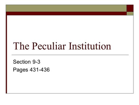 The Peculiar Institution Section 9-3 Pages 431-436.