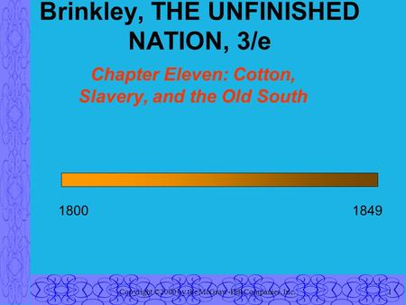 Copyright ©2000 by the McGraw-Hill Companies, Inc.1 Brinkley, THE UNFINISHED NATION, 3/e Chapter Eleven: Cotton, Slavery, and the Old South 18001849.