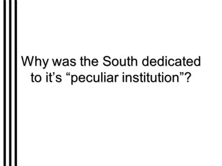 "Why was the South dedicated to it's ""peculiar institution""?"