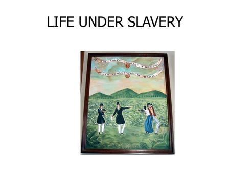 "LIFE UNDER SLAVERY. SLAVES AND THE LAW For slaves, the ""peculiar institution"" meant a life of incessant toil, brutal punishment, and the constant fear."