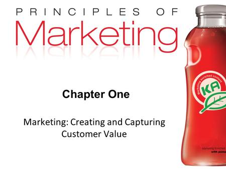 Chapter 1- slide 1 Copyright © 2009 Pearson Education, Inc. Publishing as Prentice Hall Chapter One Marketing: Creating and Capturing Customer Value.