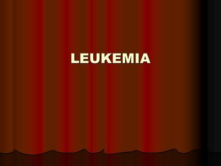 LEUKEMIA LEUKEMIA. Definition leukemia Leukemia – it is tumor, which erise from bloodforming cells and primary demages bone marrow Leukemia – it is tumor,