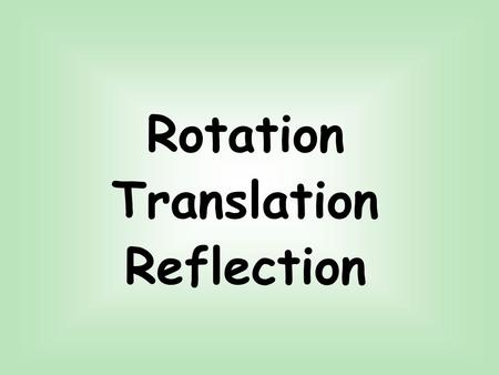 Rotation Translation Reflection. Review of Cartesian Plane.
