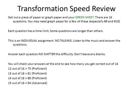 Transformation Speed Review Get out a piece of paper or graph paper and your GREEN SHEET. There are 16 questions. You may need graph paper for a few of.