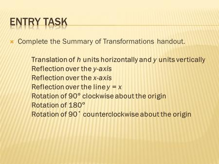  Complete the Summary of Transformations handout. Translation of h units horizontally and y units vertically Reflection over the y-axis Reflection over.
