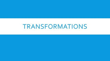 TRANSFORMATIONS. DEFINITION  A TRANSFORMATION is a change in a figure's position or size.  An Image is the resulting figure of a translation, rotation,