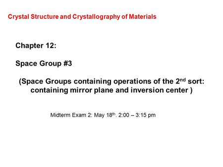 Crystal Structure and Crystallography of Materials Chapter 12: Space Group #3 (Space Groups containing operations of the 2 nd sort: containing mirror plane.