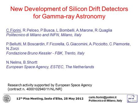 12 th Pisa Meeting, Isola d'Elba, 25 May 2012 Politecnico di Milano, Italy New Development of Silicon Drift Detectors for Gamma-ray.