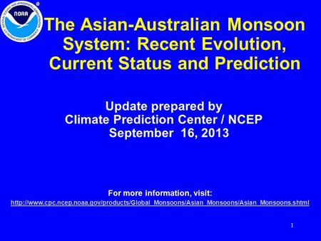 1 The Asian-Australian Monsoon System: Recent Evolution, Current Status and Prediction Update prepared by Climate Prediction Center / NCEP September 16,