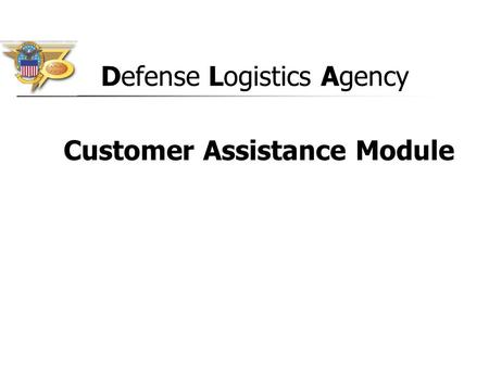 Customer Assistance Module Defense Logistics Agency.