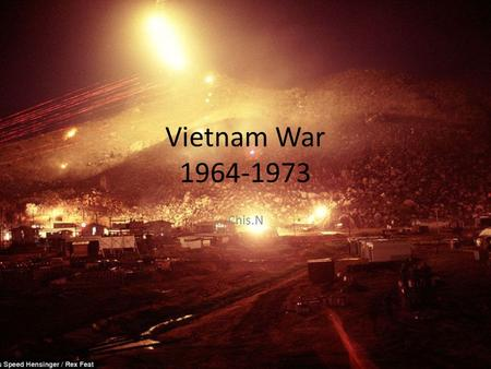 Vietnam War 1964-1973 Chis.N. Vietnam War - one of the major military conflicts of the second half of the XX century, has left an imprint on the culture.