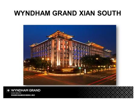 WYNDHAM GRAND XIAN SOUTH. HOTEL INTRODUCTION Opening in August 2014, Wyndham Grand Xian South is situated at the key position of the prestigious tourism.