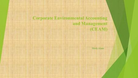 Corporate Environmental Accounting and Management (CEAM) Shiek Alam.