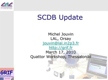 SCDB Update Michel Jouvin LAL, Orsay  March 17, 2010 Quattor Workshop, Thessaloniki.