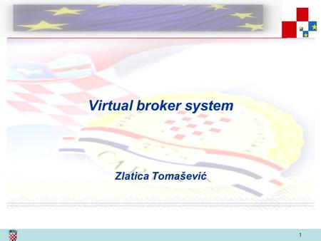 1 Virtual broker system Zlatica Tomašević. 2 Content External domain - Submission of customs declaration Introduction Croatian practise.