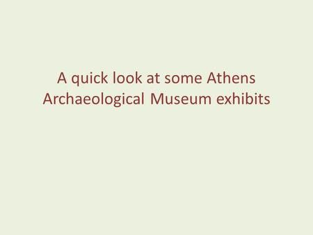 A quick look at some Athens Archaeological Museum exhibits.