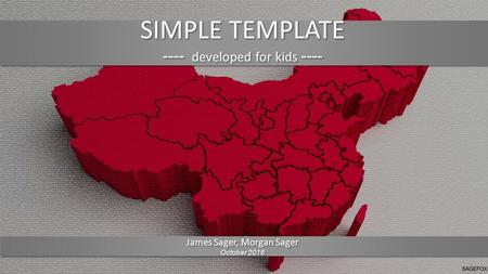 SIMPLE TEMPLATE ---- developed for kids ---- SIMPLE TEMPLATE ---- developed for kids ---- James Sager, Morgan Sager October 2016 James Sager, Morgan Sager.