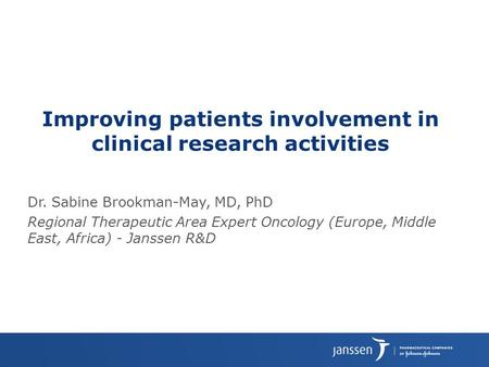 Dr. Sabine Brookman-May, MD, PhD Regional Therapeutic Area Expert Oncology (Europe, Middle East, Africa) - Janssen R&D Improving patients involvement in.