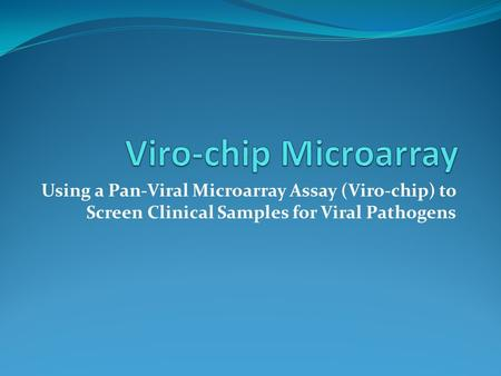 Using a Pan-Viral Microarray Assay (Viro-chip) to Screen Clinical Samples for Viral Pathogens.