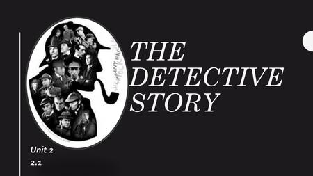 THE DETECTIVE STORY Unit 2 2.1. Today's Agenda DOL Unit 2 handout The history of the detective story The Narrator's Voice.