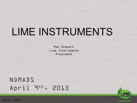 LIME INSTRUMENTS March 2013 NOMADS April 9 th, 2013 Rob Stewart Lime Instruments President.