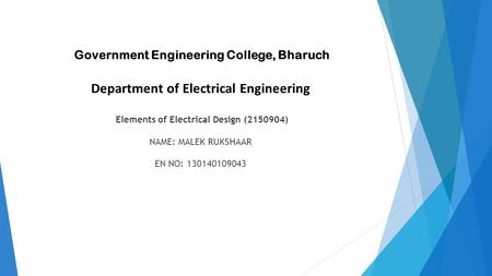 Government Engineering College, Bharuch Department of Electrical Engineering Elements of Electrical Design (2150904) NAME: MALEK RUKSHAAR EN NO: 130140109043.