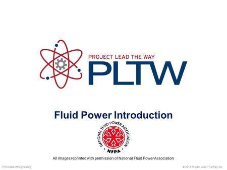 Fluid Power Introduction © 2012 Project Lead The Way, Inc.Principles of Engineering All images reprinted with permission of National Fluid Power Association.