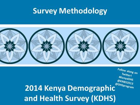 2014 Kenya Demographic and Health Survey (KDHS) Survey Methodology Follow along on