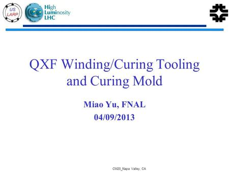 QXF Winding/Curing Tooling and Curing Mold Miao Yu, FNAL 04/09/2013 CM20_Napa Valley, CA.