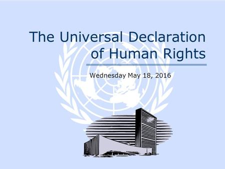 The Universal Declaration of Human Rights Wednesday May 18, 2016.