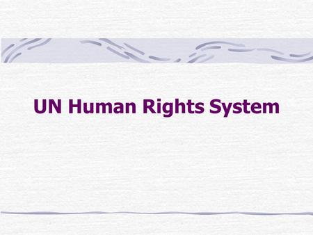 UN Human Rights System. The System The UN Human rights system consists mainly of two main types of bodies: Charter-based bodies Treaty-based bodies.