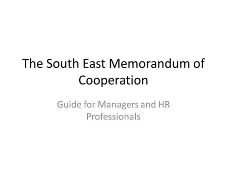 The South East Memorandum of Cooperation Guide for Managers and HR Professionals.