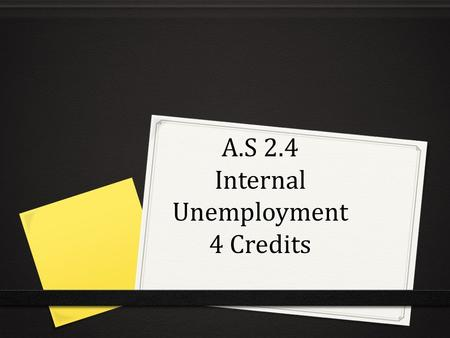 A.S 2.4 Internal Unemployment 4 Credits. Employment By the end of this unit you will be able to: Identify statistical sources of employment and unemployment.