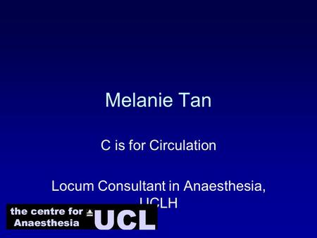 Melanie Tan C is for Circulation Locum Consultant in Anaesthesia, UCLH.