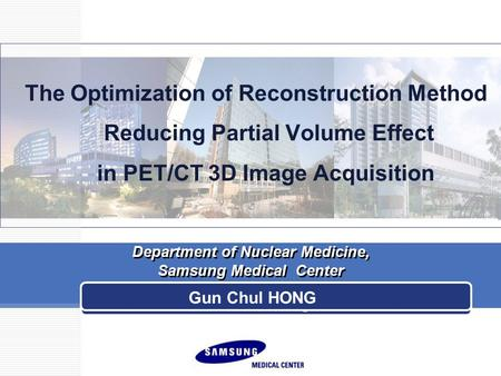 The Optimization of Reconstruction Method Reducing Partial Volume Effect in PET/CT 3D Image Acquisition Department of Nuclear Medicine, Samsung Medical.