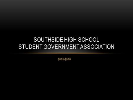 2015-2016 SOUTHSIDE HIGH SCHOOL STUDENT GOVERNMENT ASSOCIATION.
