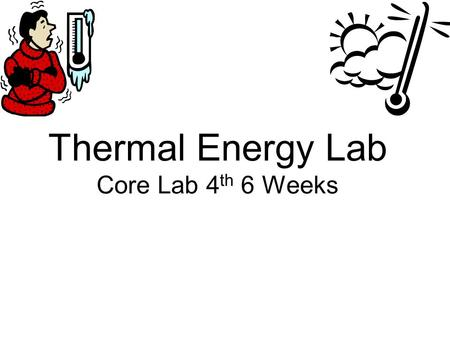 Thermal Energy Lab Core Lab 4 th 6 Weeks. What you can expect to see: Station 1 : Beaker of water on hot plate. Station 2 : Lamp with regular bulb. Station.