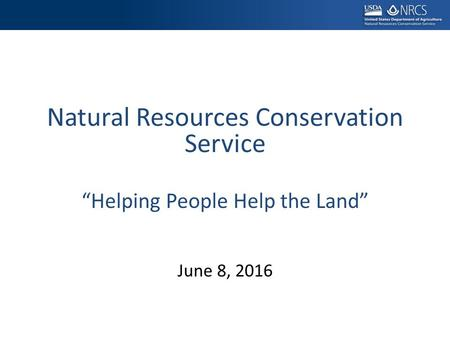"Natural Resources Conservation Service ""Helping People Help the Land"" June 8, 2016."